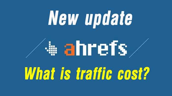 Chỉ số traffic cost ahrefs là gì? Hướng dẫn sử dụng tìm hiểu về ahrefs