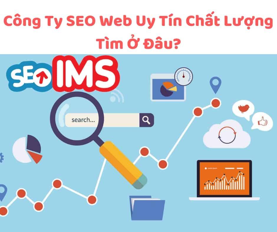 Công Ty SEO Web Uy Tín Chất Lượng Tìm Ở Đâu?
