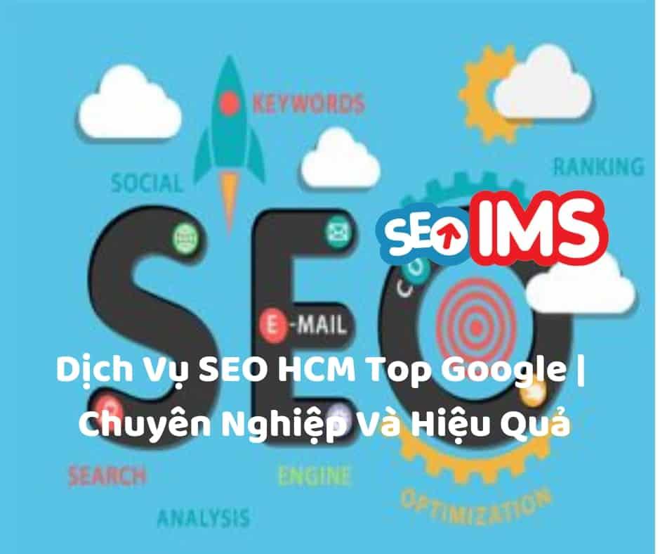 Dịch Vụ SEO HCM Top Google | Chuyên Nghiệp Và Hiệu Quả